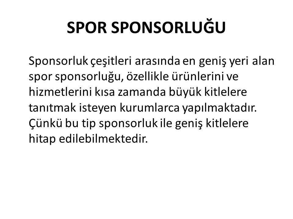 SPOR SPONSORLUĞU Sponsorluk çeşitleri arasında en geniş yeri alan spor sponsorluğu, özellikle ürünlerini ve hizmetlerini kısa zamanda büyük kitlelere