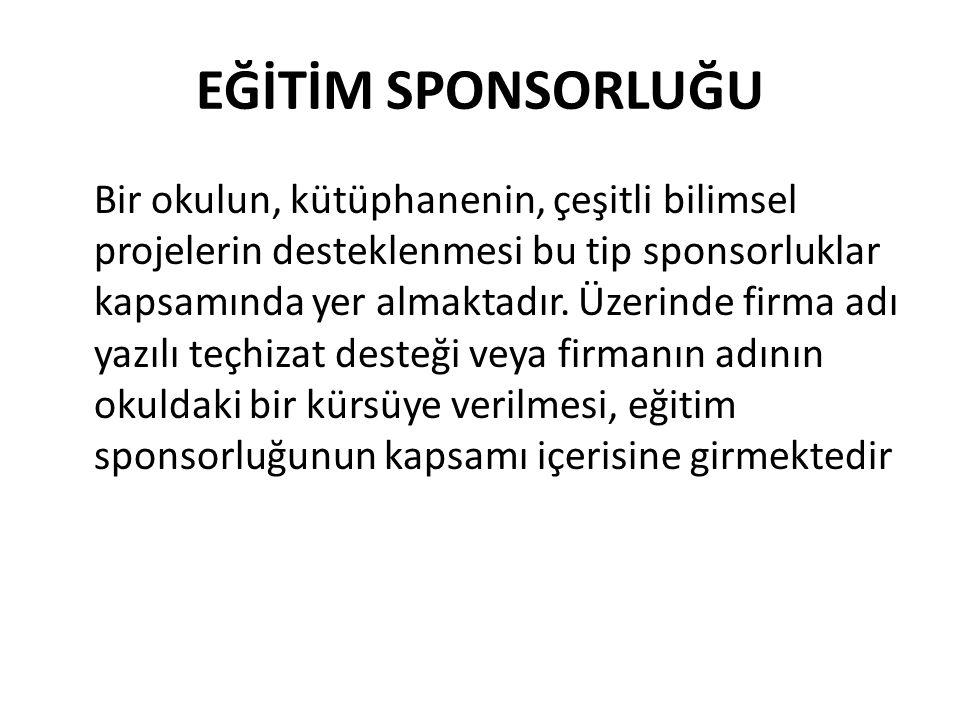EĞİTİM SPONSORLUĞU Bir okulun, kütüphanenin, çeşitli bilimsel projelerin desteklenmesi bu tip sponsorluklar kapsamında yer almaktadır. Üzerinde firma