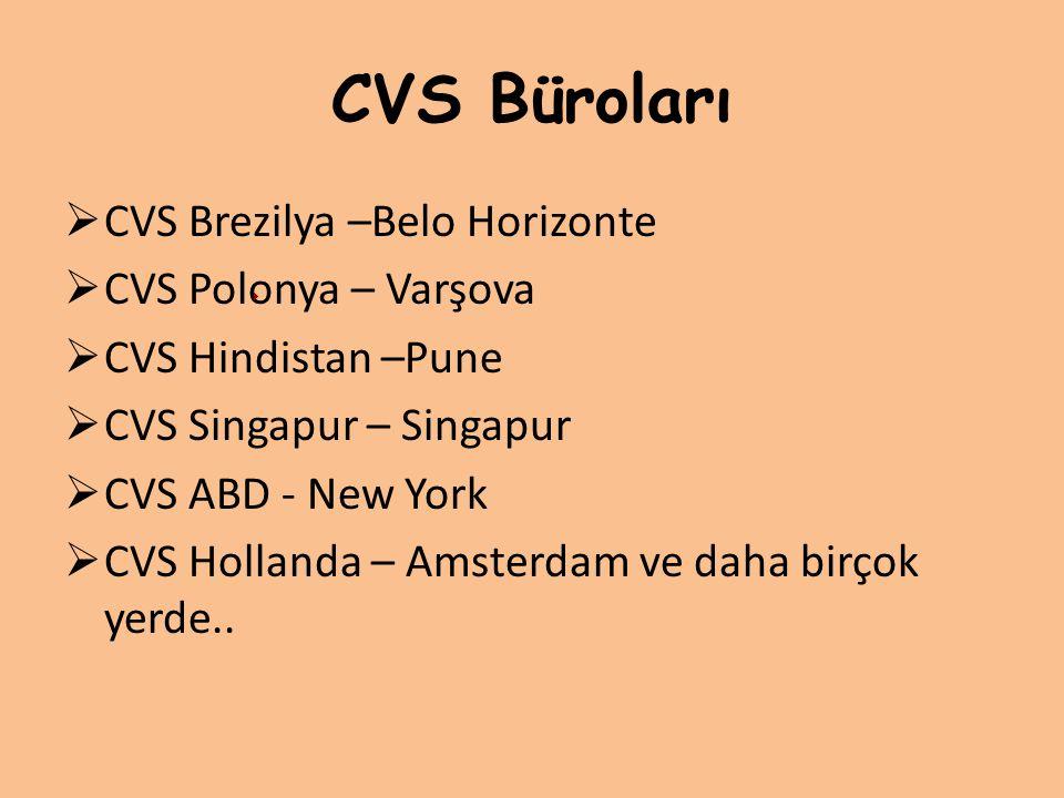 CVS Büroları  CVS Brezilya –Belo Horizonte  CVS Polonya – Varşova  CVS Hindistan –Pune  CVS Singapur – Singapur  CVS ABD - New York  CVS Holland