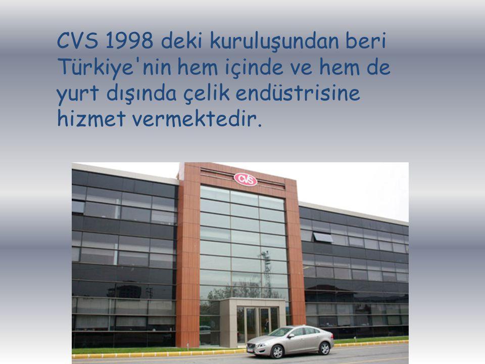 CVS 1998 deki kuruluşundan beri Türkiye'nin hem içinde ve hem de yurt dışında çelik endüstrisine hizmet vermektedir.