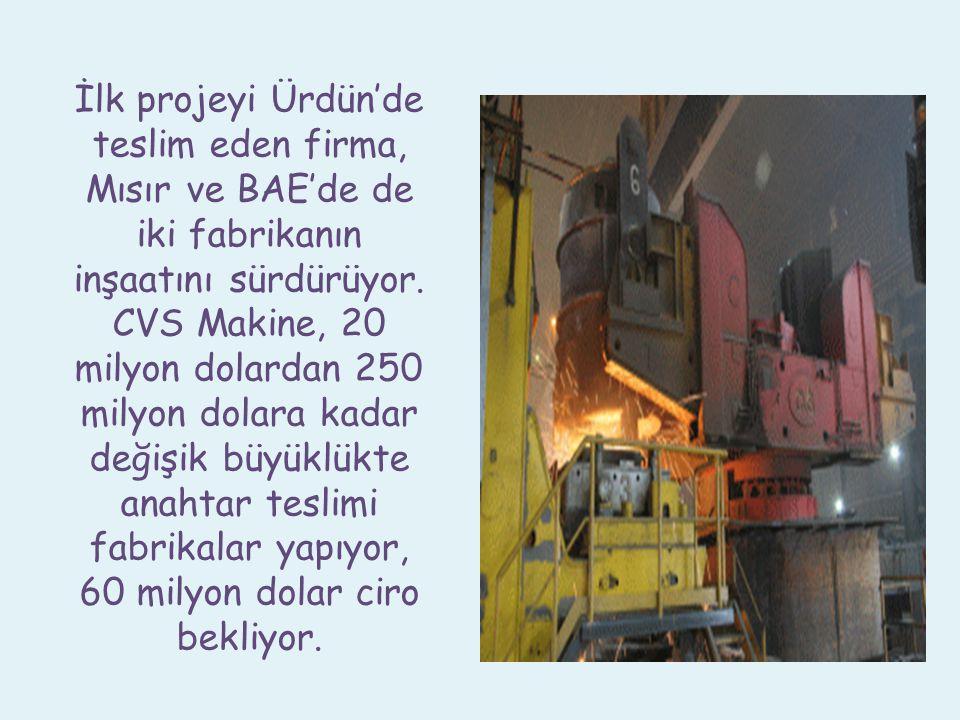 İlk projeyi Ürdün'de teslim eden firma, Mısır ve BAE'de de iki fabrikanın inşaatını sürdürüyor. CVS Makine, 20 milyon dolardan 250 milyon dolara kadar
