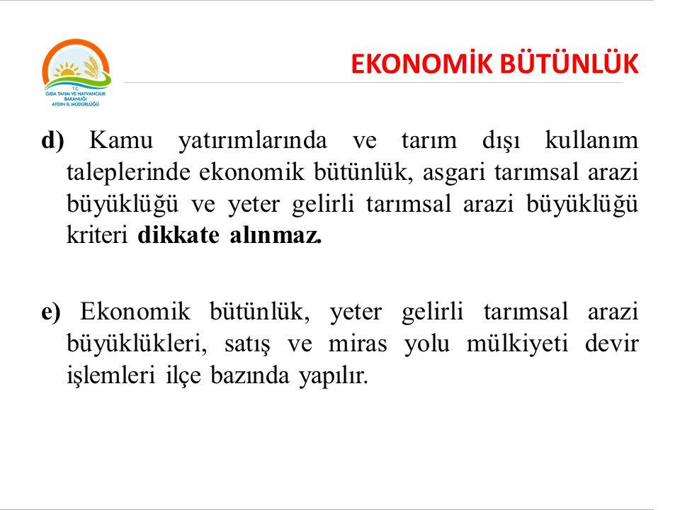 EKONOMİK BÜTÜNLÜK d) Kamu yatırımlarında ve tarım dışı kullanım taleplerinde ekonomik bütünlük, asgari tarımsal arazi büyüklüğü ve yeter gelirli tarım