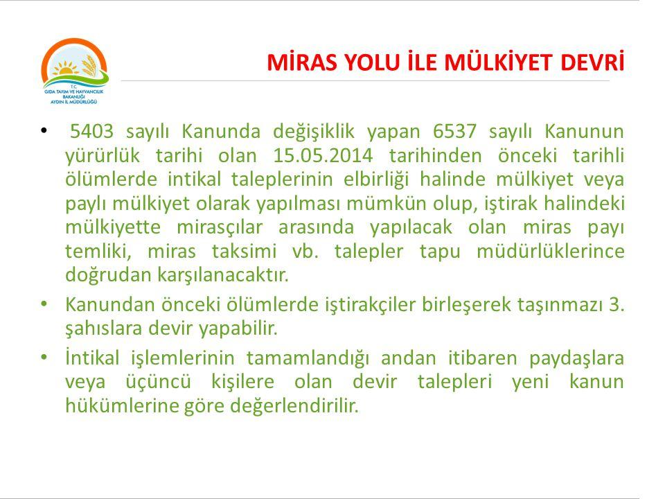 MİRAS YOLU İLE MÜLKİYET DEVRİ 5403 sayılı Kanunda değişiklik yapan 6537 sayılı Kanunun yürürlük tarihi olan 15.05.2014 tarihinden önceki tarihli ölüml