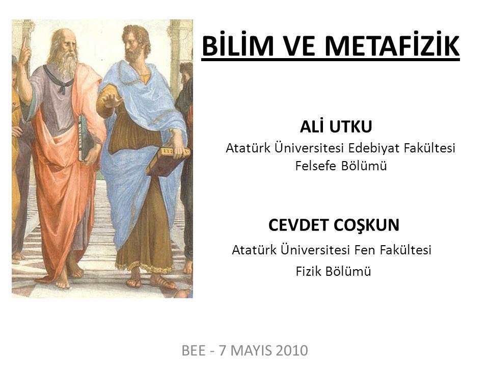 BİLİM VE METAFİZİK ALİ UTKU Atatürk Üniversitesi Edebiyat Fakültesi Felsefe Bölümü CEVDET COŞKUN Atatürk Üniversitesi Fen Fakültesi Fizik Bölümü BEE -