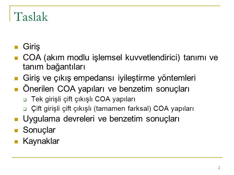 13 Önerilen COA-1 yapısı Önerilen COA yapısı [6] tek girişli, çift çıkışlıdır.