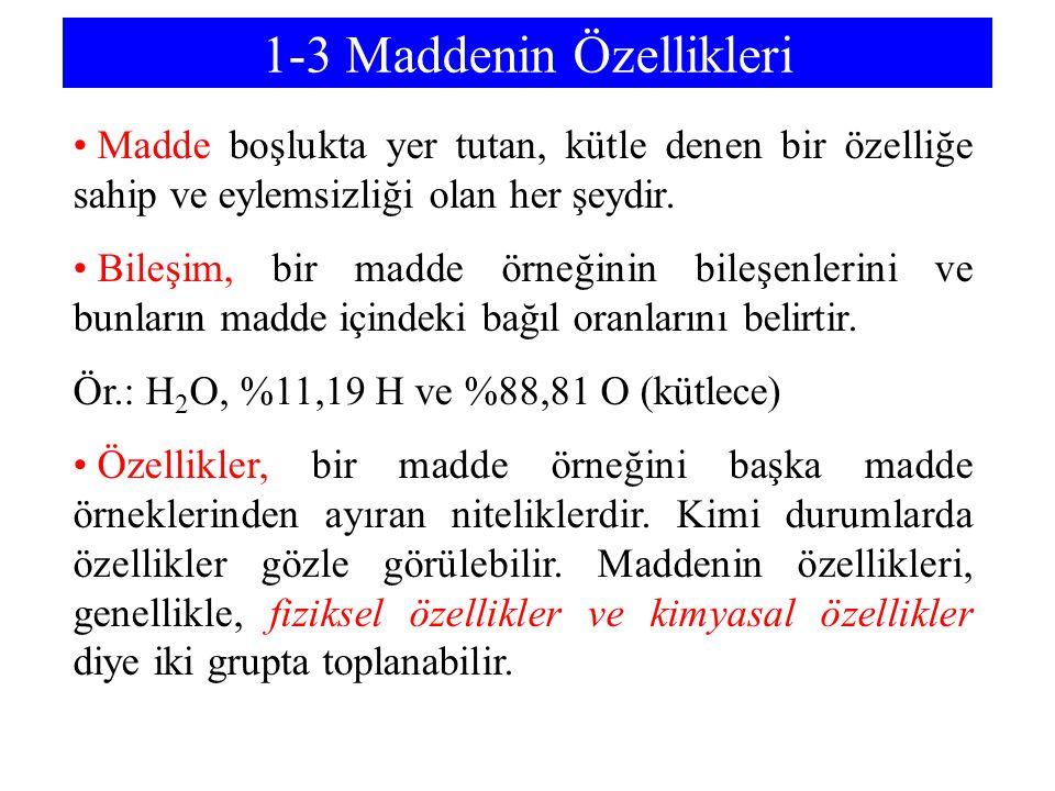 1-3 Maddenin Özellikleri Madde boşlukta yer tutan, kütle denen bir özelliğe sahip ve eylemsizliği olan her şeydir.
