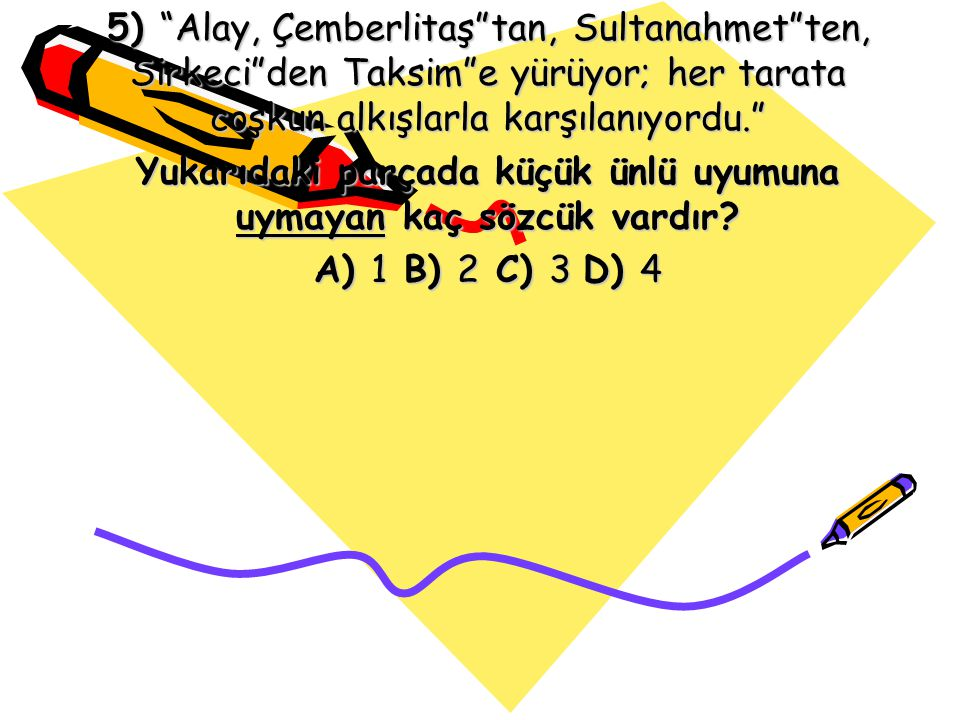 """5) """"Alay, Çemberlitaş""""tan, Sultanahmet""""ten, Sirkeci""""den Taksim""""e yürüyor; her tarata coşkun alkışlarla karşılanıyordu."""" Yukarıdaki parçada küçük ünlü"""