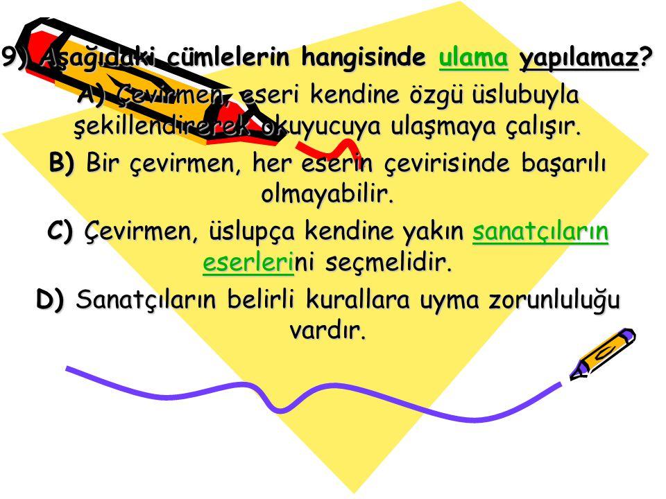 9) Aşağıdaki cümlelerin hangisinde ulama yapılamaz? ulama A) Çevirmen, eseri kendine özgü üslubuyla şekillendirerek okuyucuya ulaşmaya çalışır. B) Bir