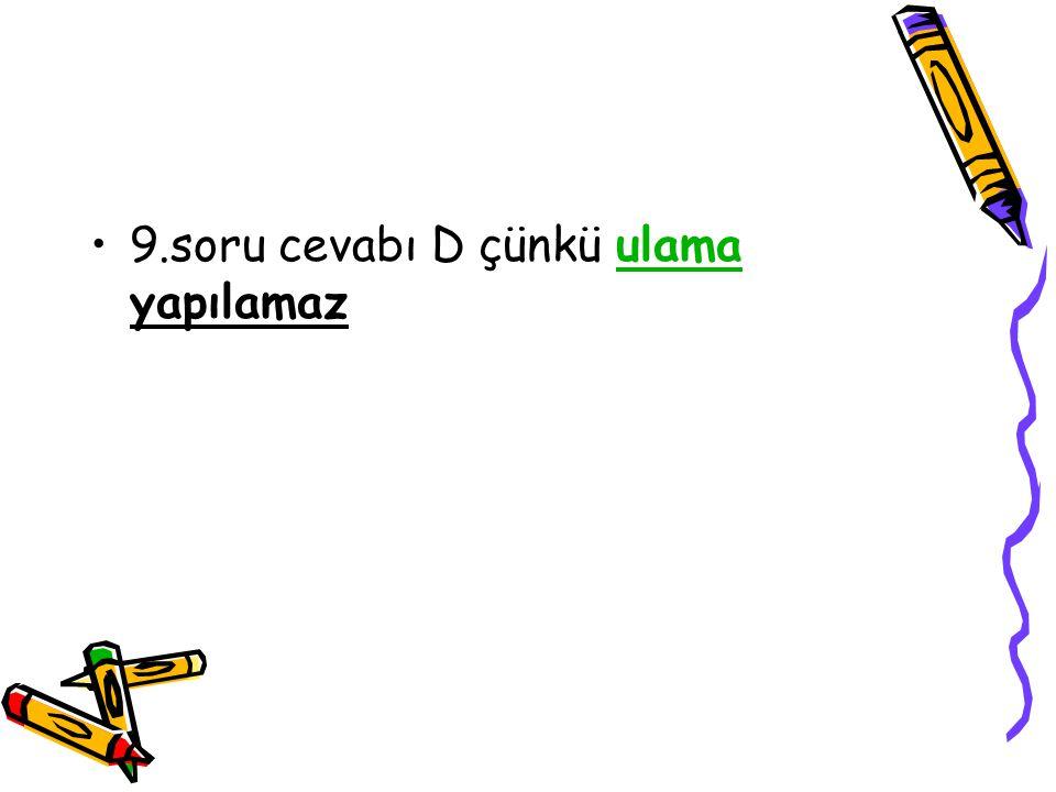 9.soru cevabı D çünkü ulama yapılamazulama