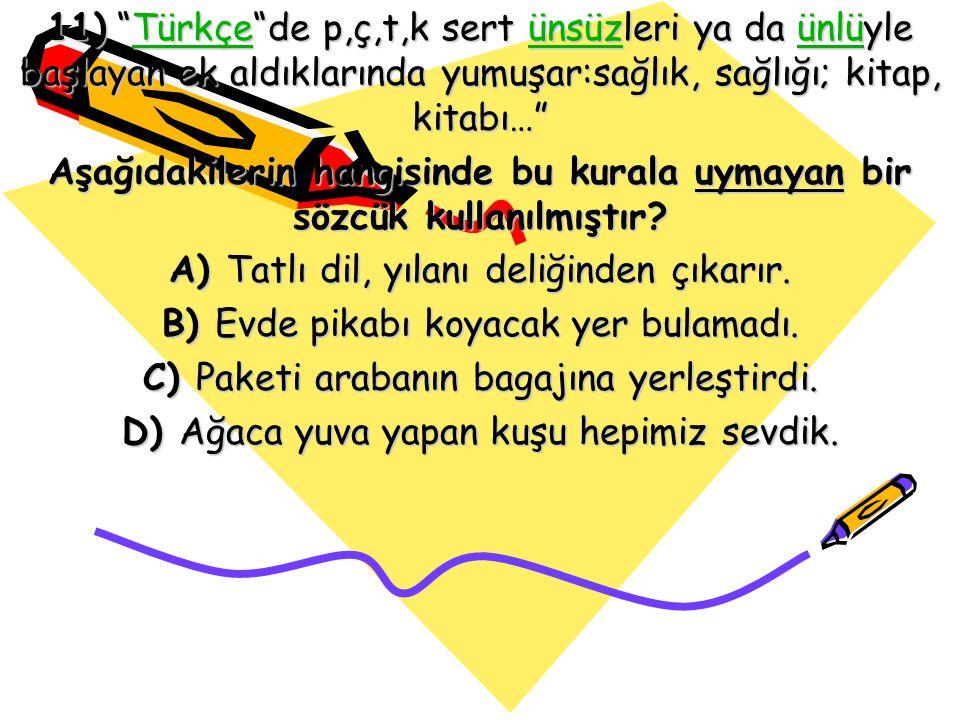 """11) """"Türkçe""""de p,ç,t,k sert ünsüzleri ya da ünlüyle başlayan ek aldıklarında yumuşar:sağlık, sağlığı; kitap, kitabı…"""" TürkçeünsüzünlüTürkçeünsüzünlü A"""