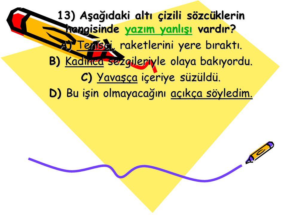 13) Aşağıdaki altı çizili sözcüklerin hangisinde yazım yanlışı vardır? yazım yanlışıyazım yanlışı A) Tenisci, raketlerini yere bıraktı. B) Kadınca sez