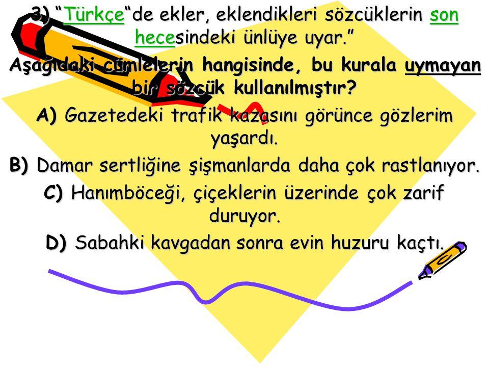 """3) """"Türkçe""""de ekler, eklendikleri sözcüklerin son hecesindeki ünlüye uyar."""" Türkçeson heceTürkçeson hece Aşağıdaki cümlelerin hangisinde, bu kurala uy"""