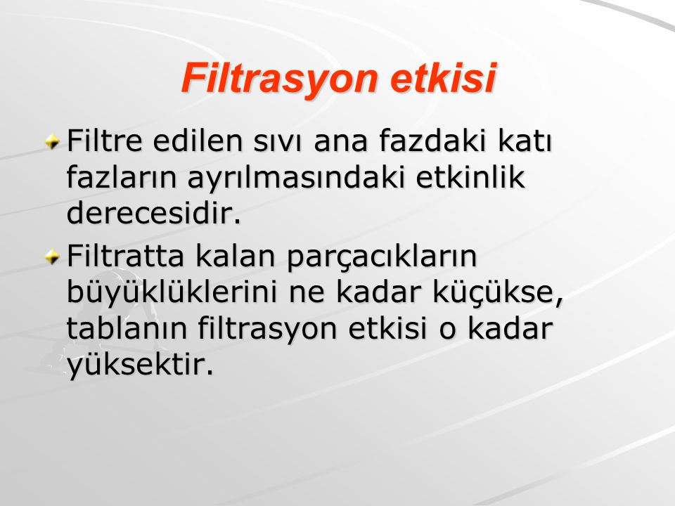 Filtrasyon etkisi Filtre edilen sıvı ana fazdaki katı fazların ayrılmasındaki etkinlik derecesidir. Filtratta kalan parçacıkların büyüklüklerini ne ka
