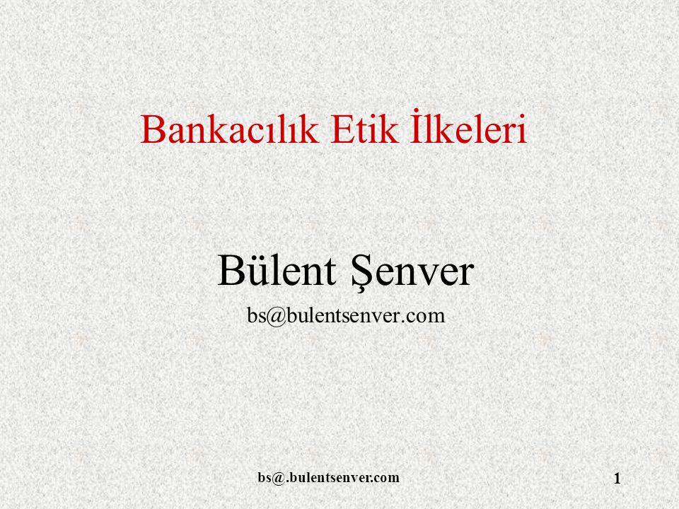 bs@.bulentsenver.com 1 Bankacılık Etik İlkeleri Bülent Şenver bs@bulentsenver.com