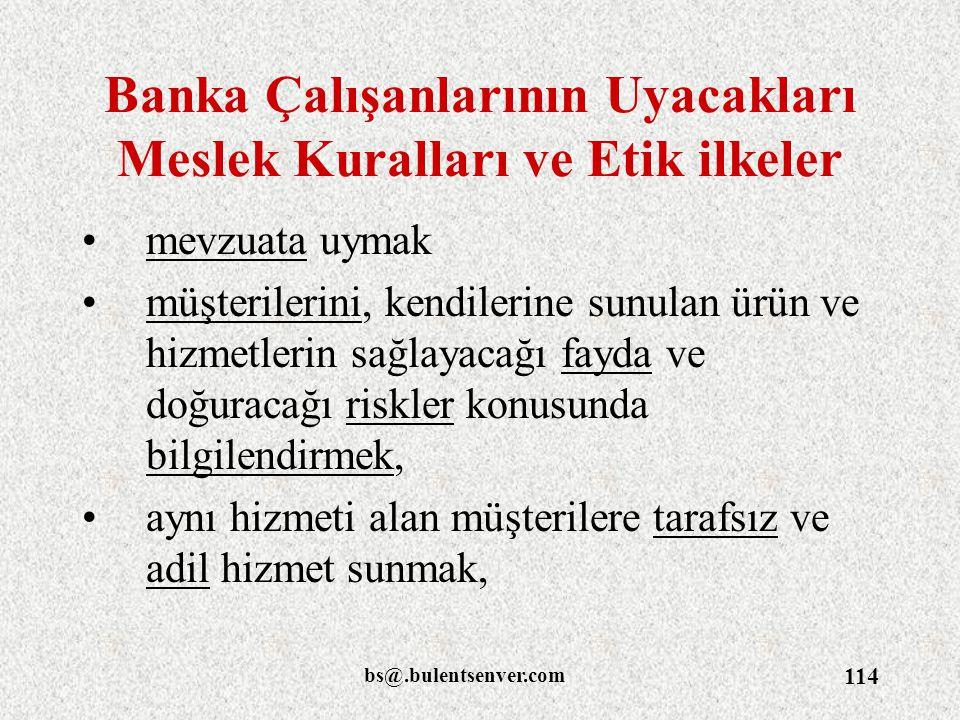 bs@.bulentsenver.com 114 Banka Çalışanlarının Uyacakları Meslek Kuralları ve Etik ilkeler mevzuata uymak müşterilerini, kendilerine sunulan ürün ve hi