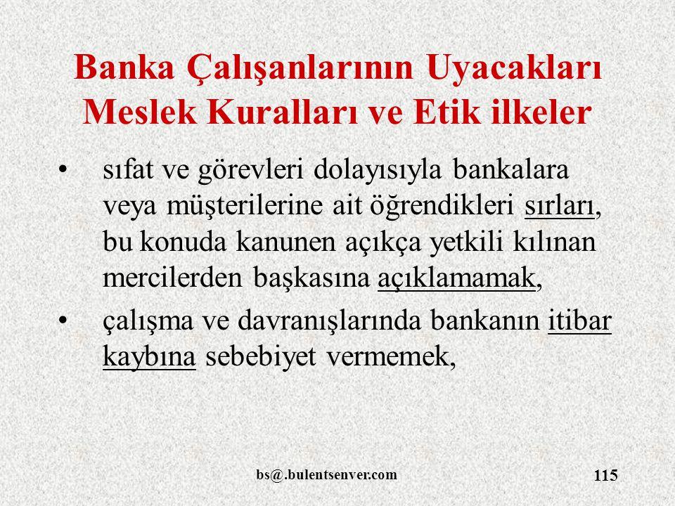 bs@.bulentsenver.com 115 Banka Çalışanlarının Uyacakları Meslek Kuralları ve Etik ilkeler sıfat ve görevleri dolayısıyla bankalara veya müşterilerine