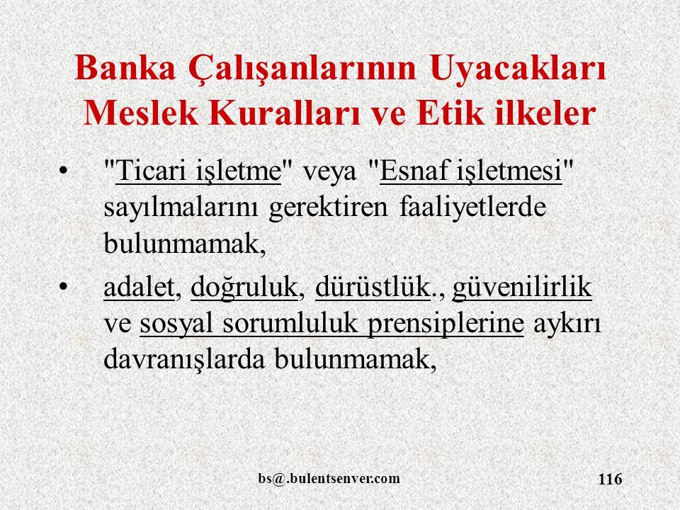 bs@.bulentsenver.com 116 Banka Çalışanlarının Uyacakları Meslek Kuralları ve Etik ilkeler