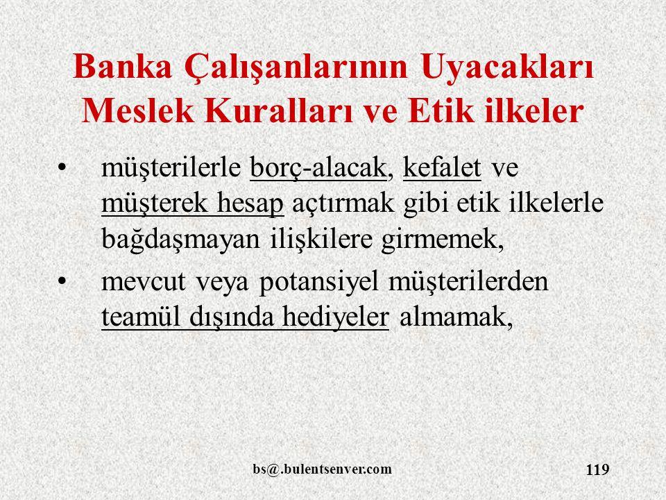 bs@.bulentsenver.com 119 Banka Çalışanlarının Uyacakları Meslek Kuralları ve Etik ilkeler müşterilerle borç-alacak, kefalet ve müşterek hesap açtırmak