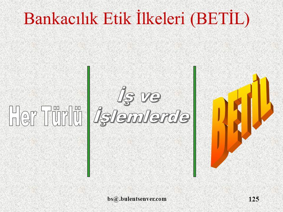 bs@.bulentsenver.com 125 Bankacılık Etik İlkeleri (BETİL)