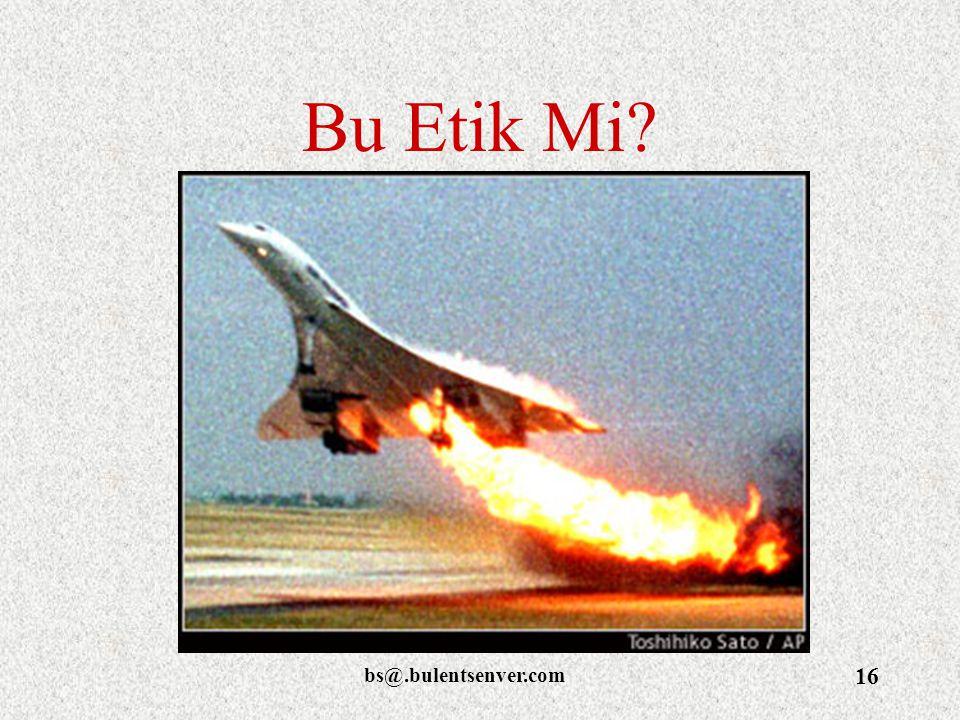 bs@.bulentsenver.com 16 Bu Etik Mi?
