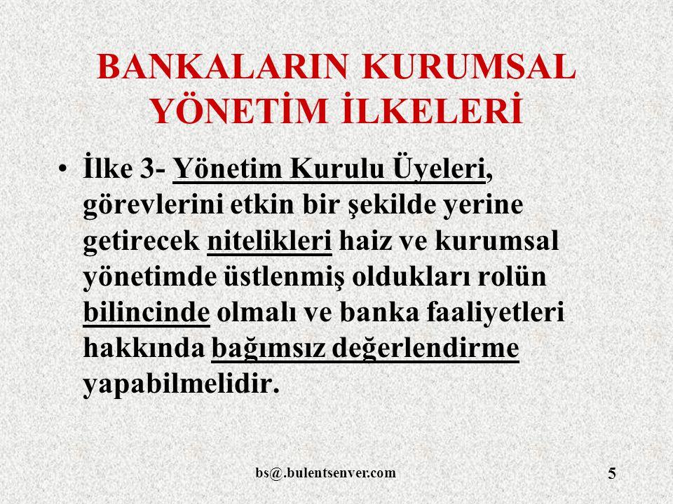 bs@.bulentsenver.com 5 BANKALARIN KURUMSAL YÖNETİM İLKELERİ İlke 3- Yönetim Kurulu Üyeleri, görevlerini etkin bir şekilde yerine getirecek nitelikleri