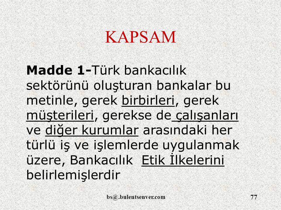 bs@.bulentsenver.com 77 KAPSAM Madde 1-Türk bankacılık sektörünü oluşturan bankalar bu metinle, gerek birbirleri, gerek müşterileri, gerekse de çalışa