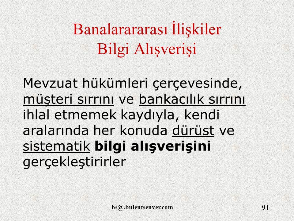 bs@.bulentsenver.com 91 Banalarararası İlişkiler Bilgi Alışverişi Mevzuat hükümleri çerçevesinde, müşteri sırrını ve bankacılık sırrını ihlal etmemek