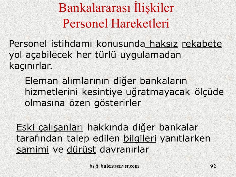 bs@.bulentsenver.com 92 Bankalararası İlişkiler Personel Hareketleri Personel istihdamı konusunda haksız rekabete yol açabilecek her türlü uygulamadan