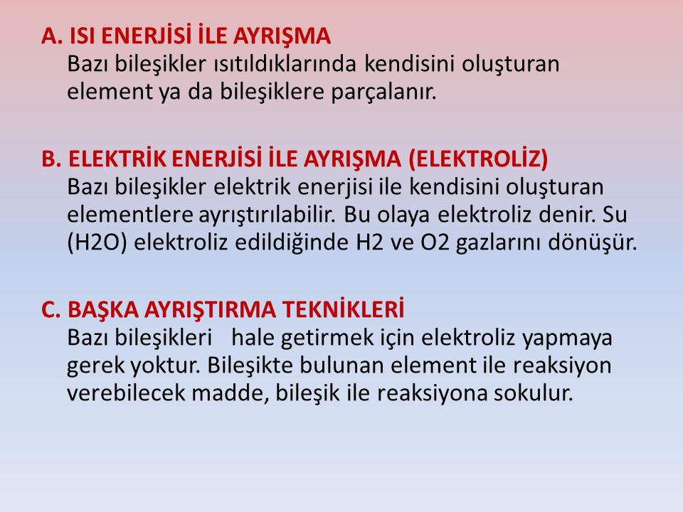 A. ISI ENERJİSİ İLE AYRIŞMA Bazı bileşikler ısıtıldıklarında kendisini oluşturan element ya da bileşiklere parçalanır. B. ELEKTRİK ENERJİSİ İLE AYRIŞM