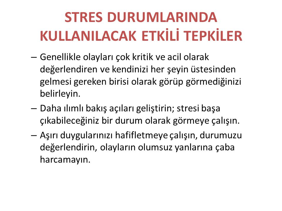 STRES DURUMLARINDA KULLANILACAK ETKİLİ TEPKİLER Strese karşı gösterdiğiniz fiziksel tepkilerinizi makul hâle getirmeyi öğrenin.