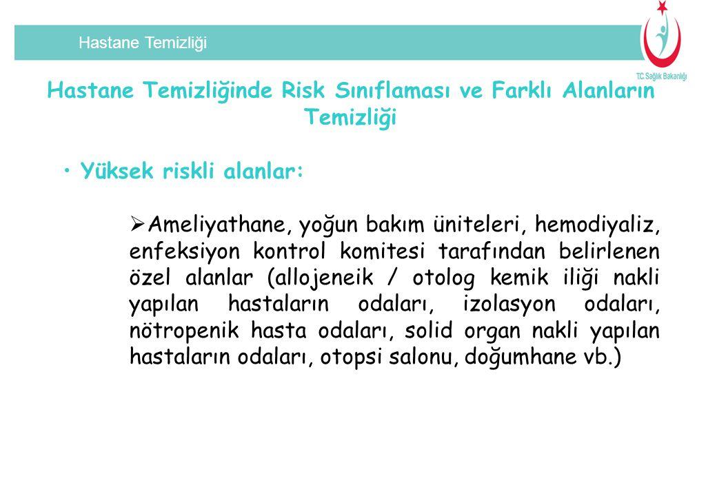 Hastane Temizliği Hastane Temizliğinde Risk Sınıflaması ve Farklı Alanların Temizliği Yüksek riskli alanlar:  Ameliyathane, yoğun bakım üniteleri, he