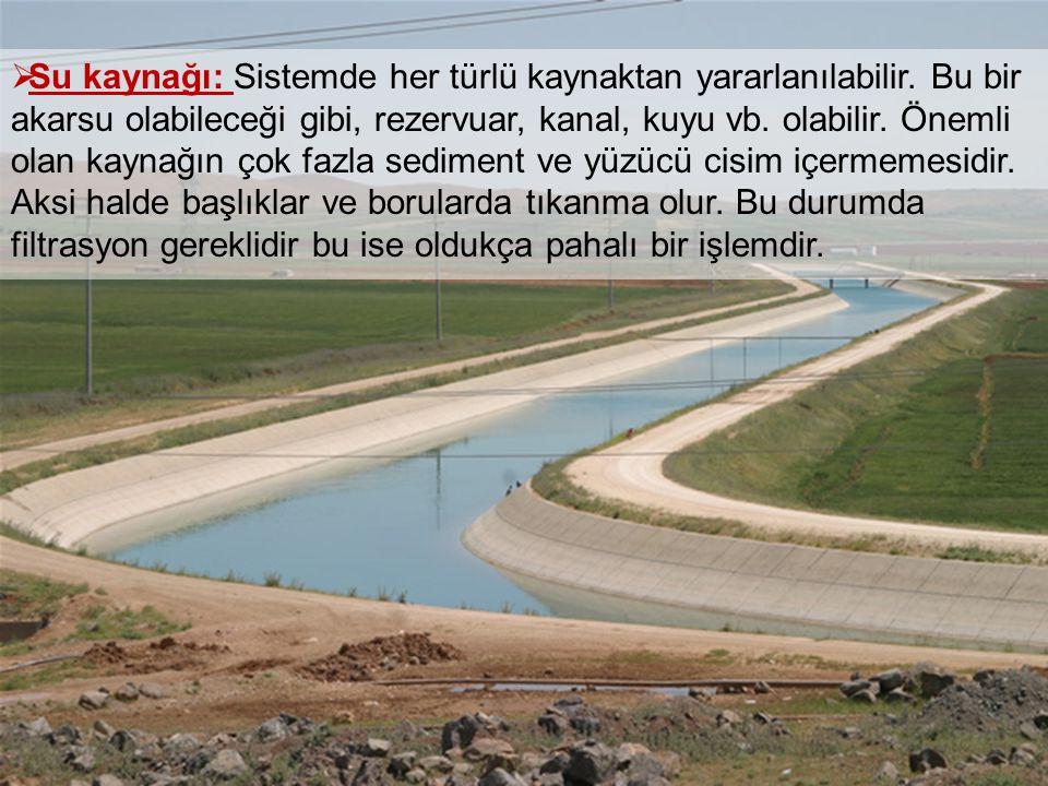  Su kaynağı: Sistemde her türlü kaynaktan yararlanılabilir. Bu bir akarsu olabileceği gibi, rezervuar, kanal, kuyu vb. olabilir. Önemli olan kaynağın