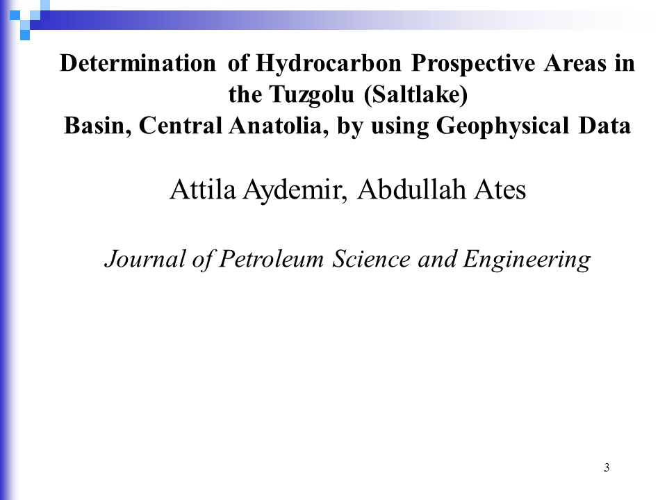 3 Determination of Hydrocarbon Prospective Areas in the Tuzgolu (Saltlake) Basin, Central Anatolia, by using Geophysical Data Attila Aydemir, Abdullah Ates Journal of Petroleum Science and Engineering