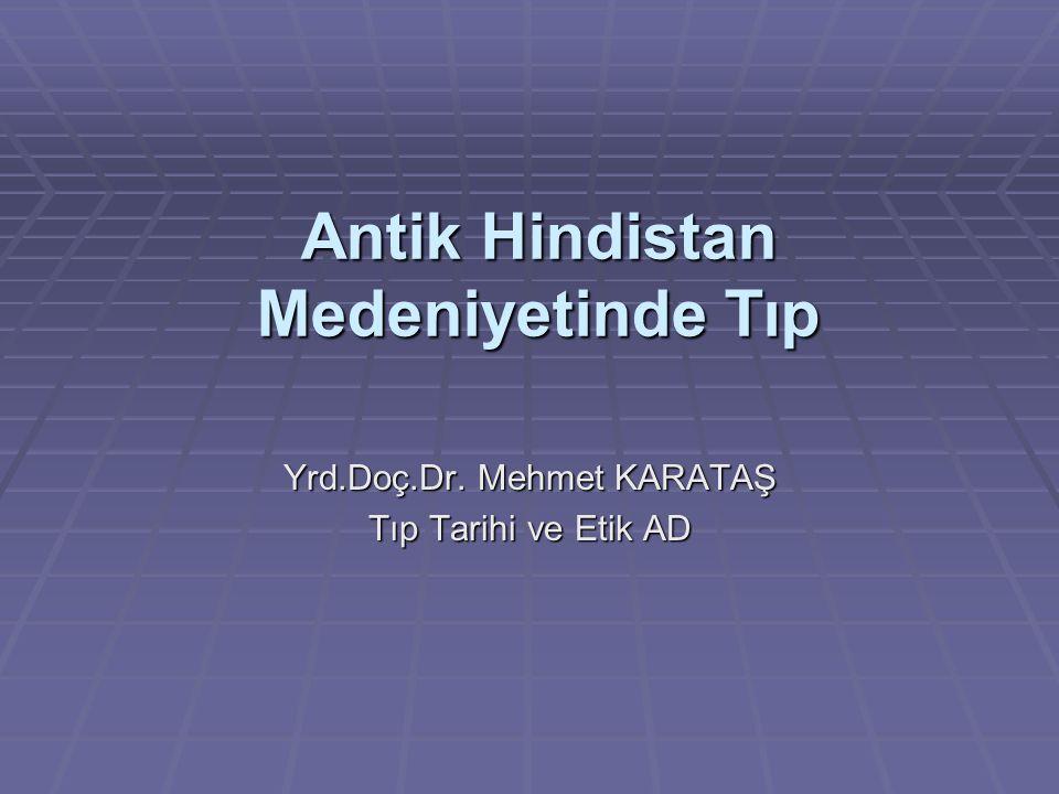 Antik Hindistan Medeniyetinde Tıp Yrd.Doç.Dr. Mehmet KARATAŞ Tıp Tarihi ve Etik AD