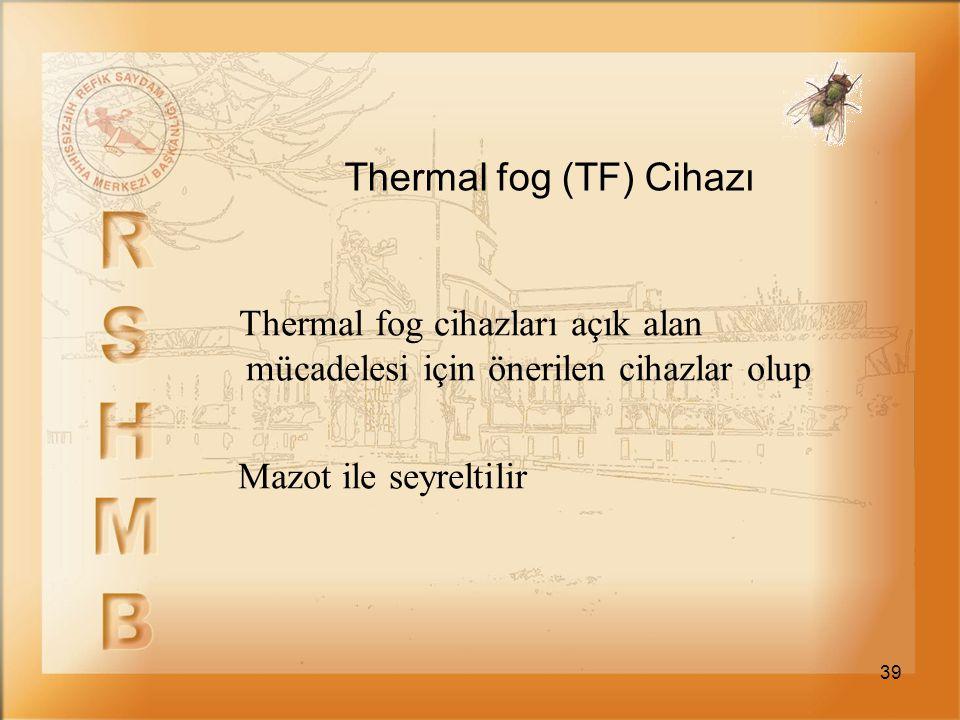 39 Thermal fog (TF) Cihazı Thermal fog cihazları açık alan mücadelesi için önerilen cihazlar olup Mazot ile seyreltilir