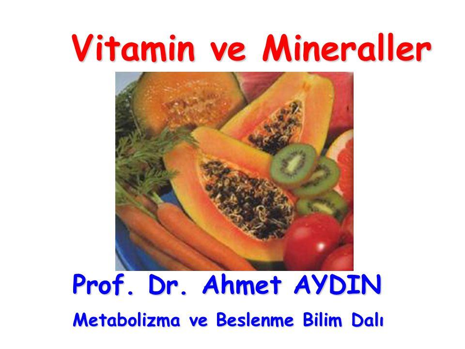 Vitamin ve Mineraller Prof. Dr. Ahmet AYDIN Metabolizma ve Beslenme Bilim Dalı