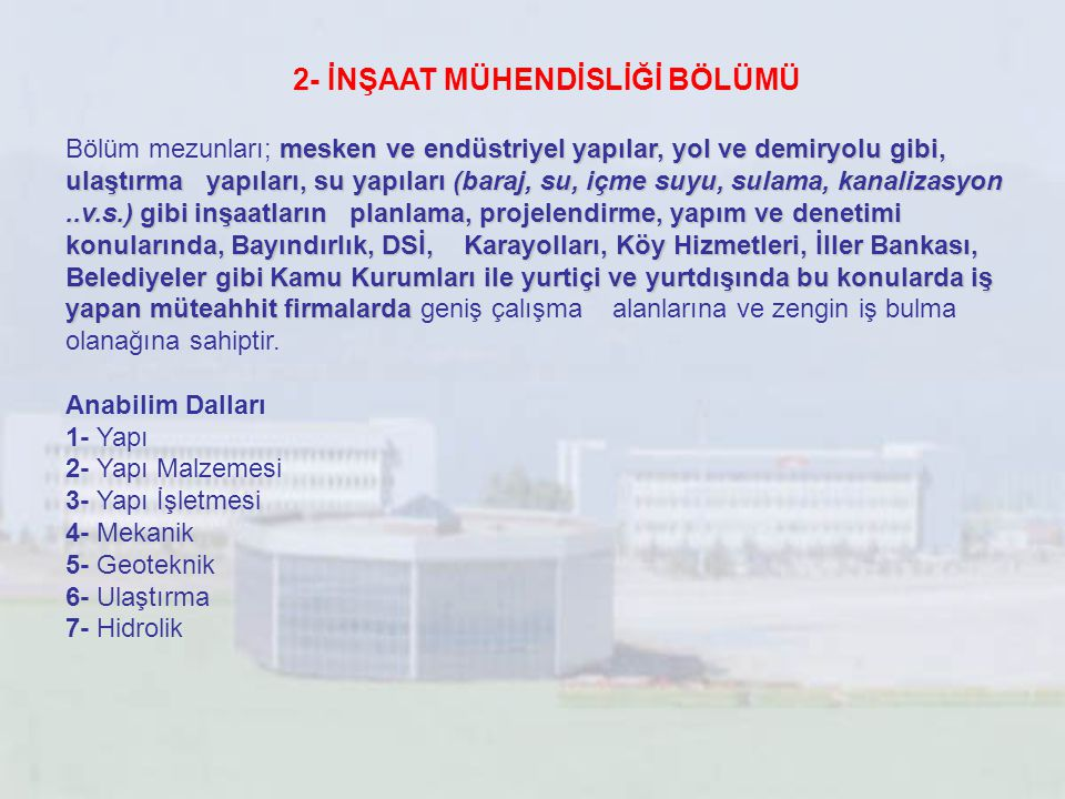 2- İNŞAAT MÜHENDİSLİĞİ BÖLÜMÜ mesken ve endüstriyel yapılar, yol ve demiryolu gibi, ulaştırma yapıları, su yapıları (baraj, su, içme suyu, sulama, kan