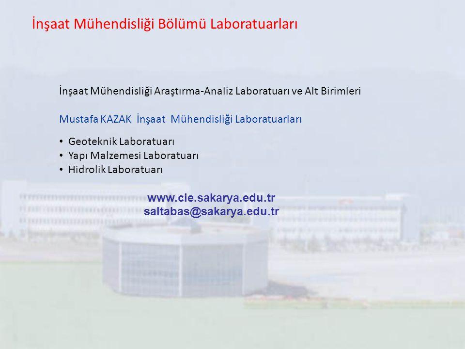 İnşaat Mühendisliği Bölümü Laboratuarları İnşaat Mühendisliği Araştırma-Analiz Laboratuarı ve Alt Birimleri Mustafa KAZAK İnşaat Mühendisliği Laboratu