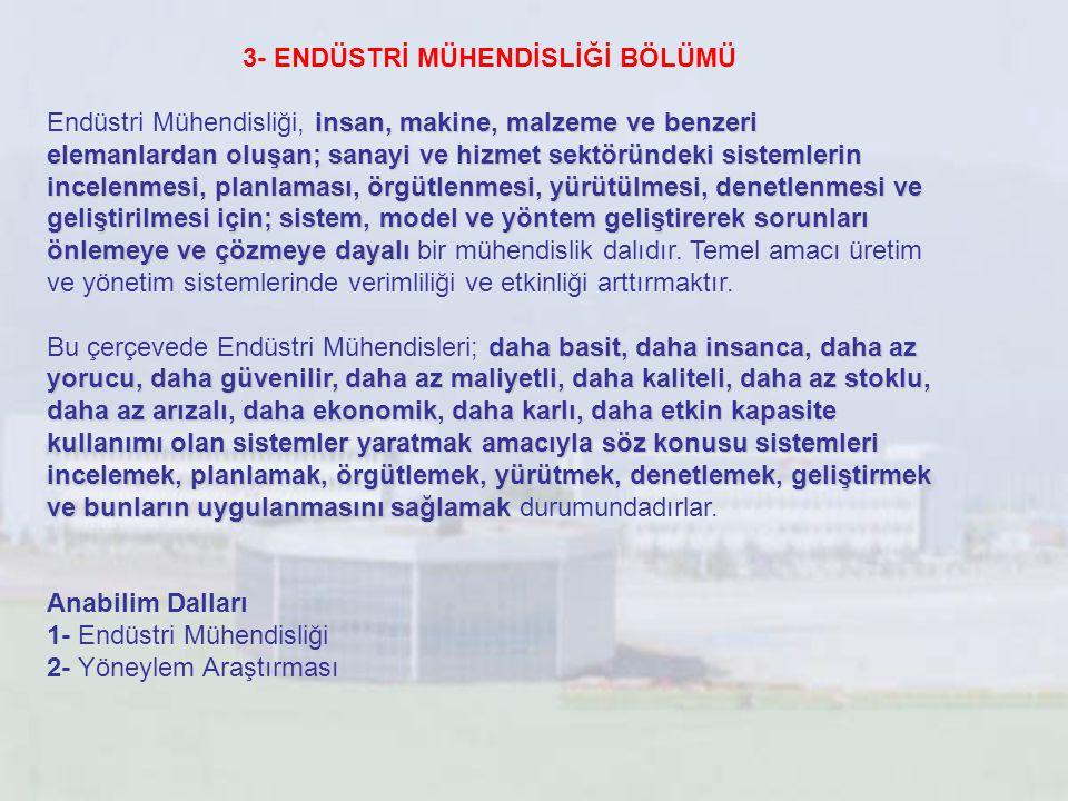 3- ENDÜSTRİ MÜHENDİSLİĞİ BÖLÜMÜ insan, makine, malzeme ve benzeri elemanlardan oluşan; sanayi ve hizmet sektöründeki sistemlerin incelenmesi, planlama