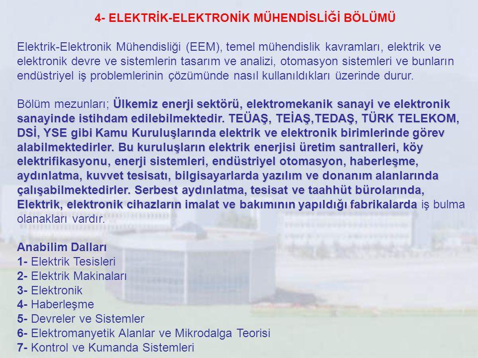 4- ELEKTRİK-ELEKTRONİK MÜHENDİSLİĞİ BÖLÜMÜ Elektrik-Elektronik Mühendisliği (EEM), temel mühendislik kavramları, elektrik ve elektronik devre ve siste