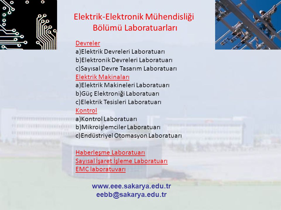 Elektrik-Elektronik Mühendisliği Bölümü Laboratuarları Devreler a)Elektrik Devreleri Laboratuarı b)Elektronik Devreleri Laboratuarı c)Sayısal Devre Ta