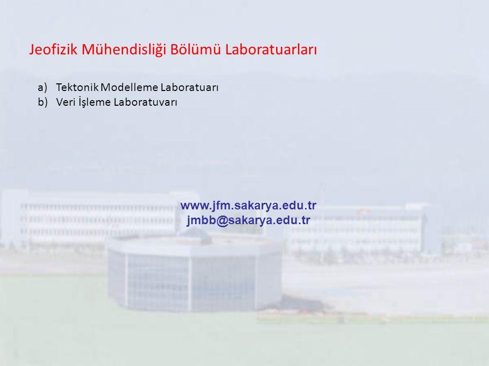 Jeofizik Mühendisliği Bölümü Laboratuarları a)Tektonik Modelleme Laboratuarı b)Veri İşleme Laboratuvarı www.jfm.sakarya.edu.tr jmbb@sakarya.edu.tr