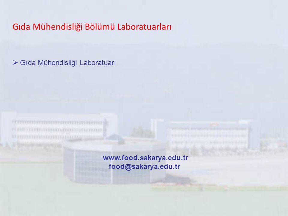 Gıda Mühendisliği Bölümü Laboratuarları  Gıda Mühendisliği Laboratuarı www.food.sakarya.edu.tr food@sakarya.edu.tr