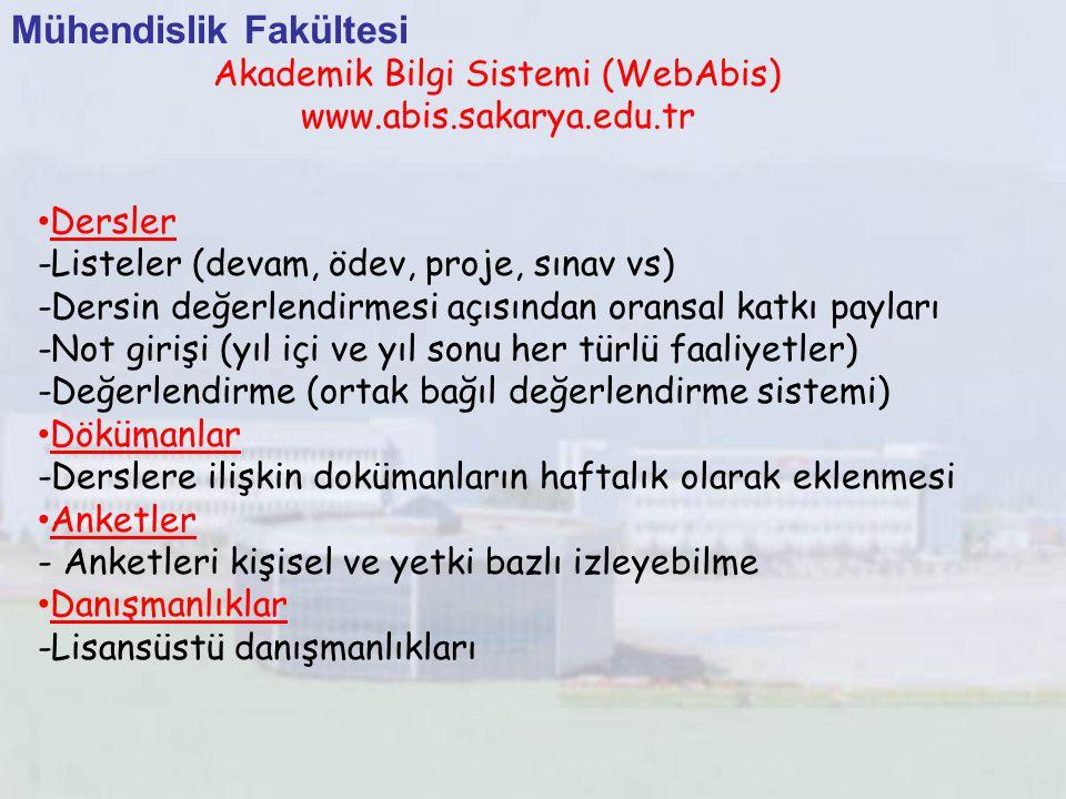 Mühendislik Fakültesi Akademik Bilgi Sistemi (WebAbis) www.abis.sakarya.edu.tr Dersler -Listeler (devam, ödev, proje, sınav vs) -Dersin değerlendirmes