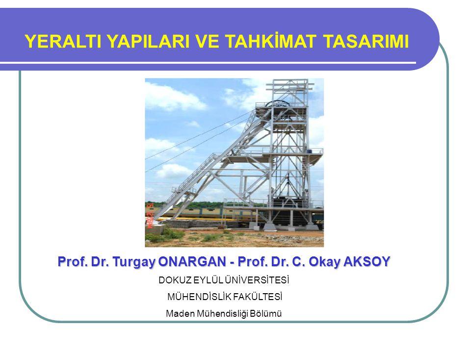 Prof. Dr. Turgay ONARGAN YERALTI YAPILARI VE TAHKİMAT TASARIMI Prof. Dr. Turgay ONARGAN - Prof. Dr. C. Okay AKSOY DOKUZ EYLÜL ÜNİVERSİTESİ MÜHENDİSLİK