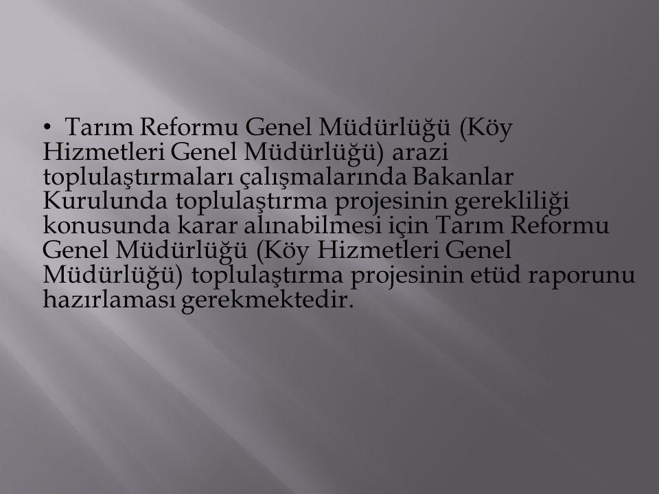 Tarım Reformu Genel Müdürlüğü (Köy Hizmetleri Genel Müdürlüğü) arazi toplulaştırmaları çalışmalarında Bakanlar Kurulunda toplulaştırma projesinin gere