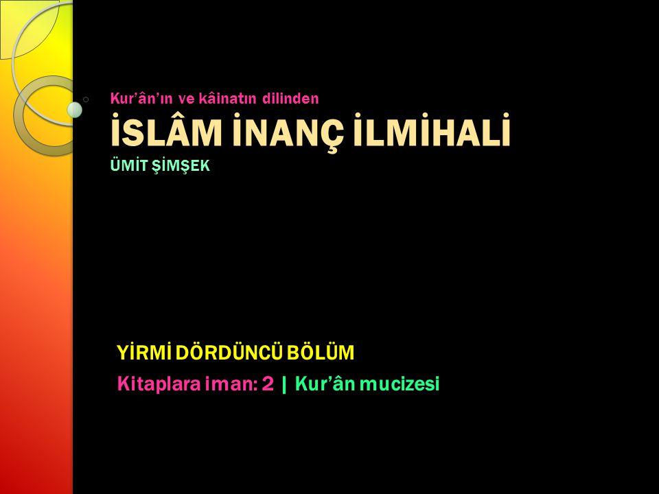 Kur'ân'ın ve kâinatın dilinden İSLÂM İNANÇ İLMİHALİ ÜMİT ŞİMŞEK YİRMİ DÖRDÜNCÜ BÖLÜM Kitaplara iman: 2 | Kur'ân mucizesi