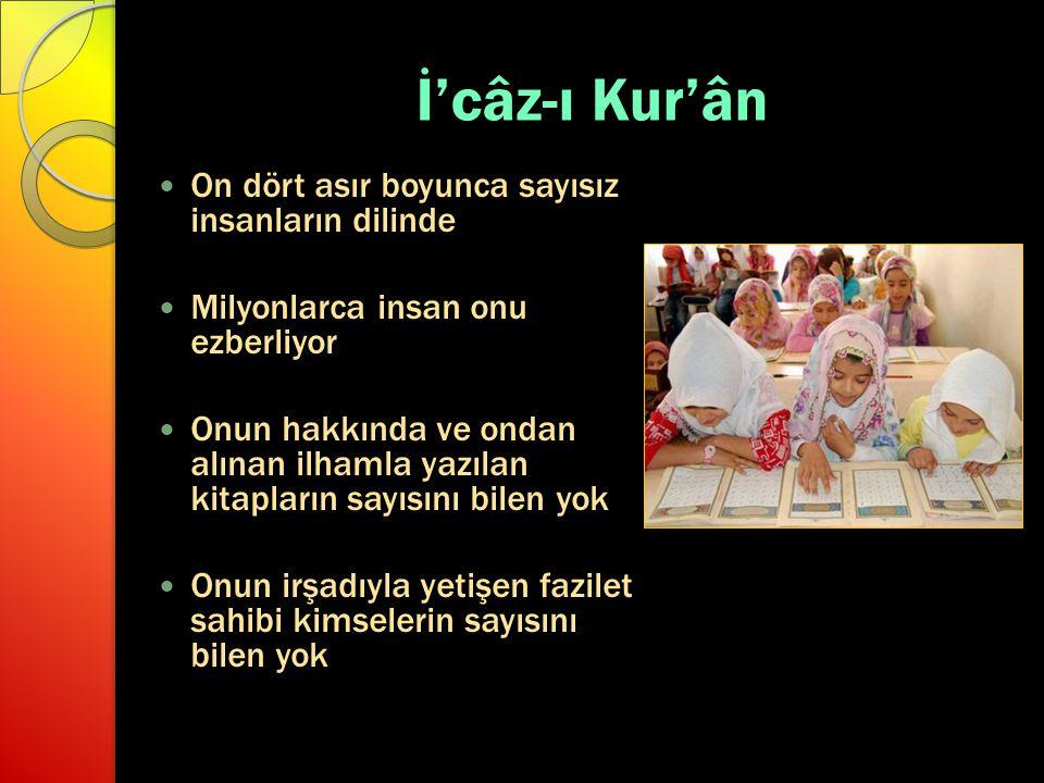 İ'câz-ı Kur'ân On dört asır boyunca sayısız insanların dilinde Milyonlarca insan onu ezberliyor Onun hakkında ve ondan alınan ilhamla yazılan kitaplar