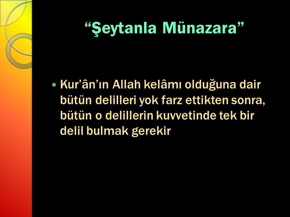 """""""Şeytanla Münazara"""" Kur'ân'ın Allah kelâmı olduğuna dair bütün delilleri yok farz ettikten sonra, bütün o delillerin kuvvetinde tek bir delil bulmak g"""