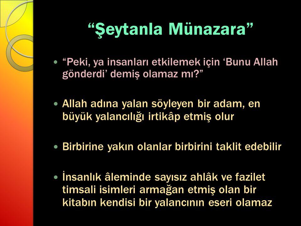 """""""Şeytanla Münazara"""" """"Peki, ya insanları etkilemek için 'Bunu Allah gönderdi' demiş olamaz mı?"""" Allah adına yalan söyleyen bir adam, en büyük yalancılı"""